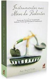 TRIPP, Paul David. Instrumentos nas mãos do Redentor; Pessoas que Precisam Ser Transformadas Ajudando Pessoas que Precisam de Transformação. São Paulo: Nutra, 2009