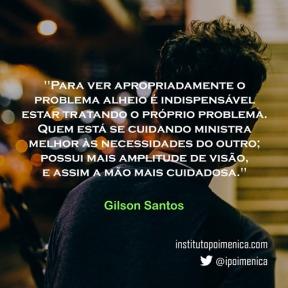 """""""Para ver apropriadamente o problema alheio"""" – Gilson Santos"""