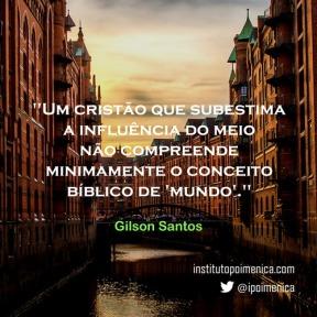 O cristão e a influência do meio – Gilson Santos