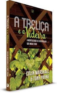 MARSHALL, Colin & PAYNE, Tony. A Treliça e a Videira; A mentalidade de discipulado que muda tudo. São José dos Campos (SP):  Editora Fiel, 2015, 198p.