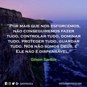 """""""Nós não somos Deus, e Ele não é dispensável"""" – Gilson Santos"""