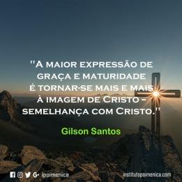 """""""A maior expressão de graça e maturidade"""" – Gilson Santos"""