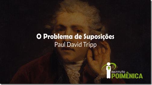 O Problema de Suposições – Paul David Tripp