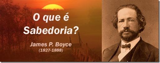 O que é Sabedoria? James Petrigru Boyce (1827-1888)