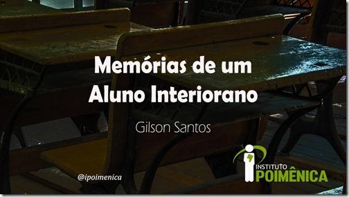 Memórias de um Aluno Interiorano - Gilson Santos