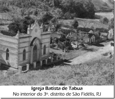 Igreja Batista de Tabua (atual Vila Pastor Salvador Borges), interior do terceiro distrito de São Fidélis, RJ