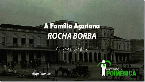 A Família Açoriana Rocha Borba; Um Trajeto Histórico-Genealógico