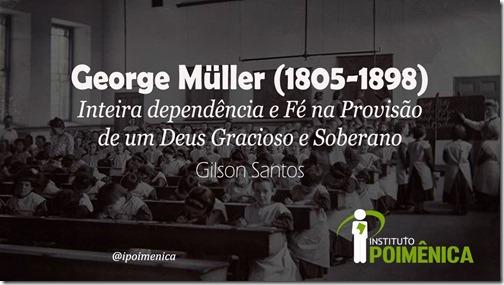 George Müller (1805-1898); Inteira dependência e Fé na Provisão de um Deus Gracioso e Soberano