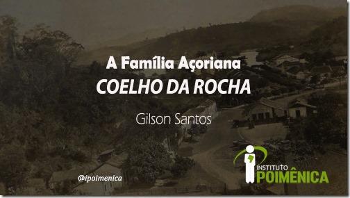 A Família Açoriana Coelho da Rocha; Um Trajeto Histórico-Genealógico